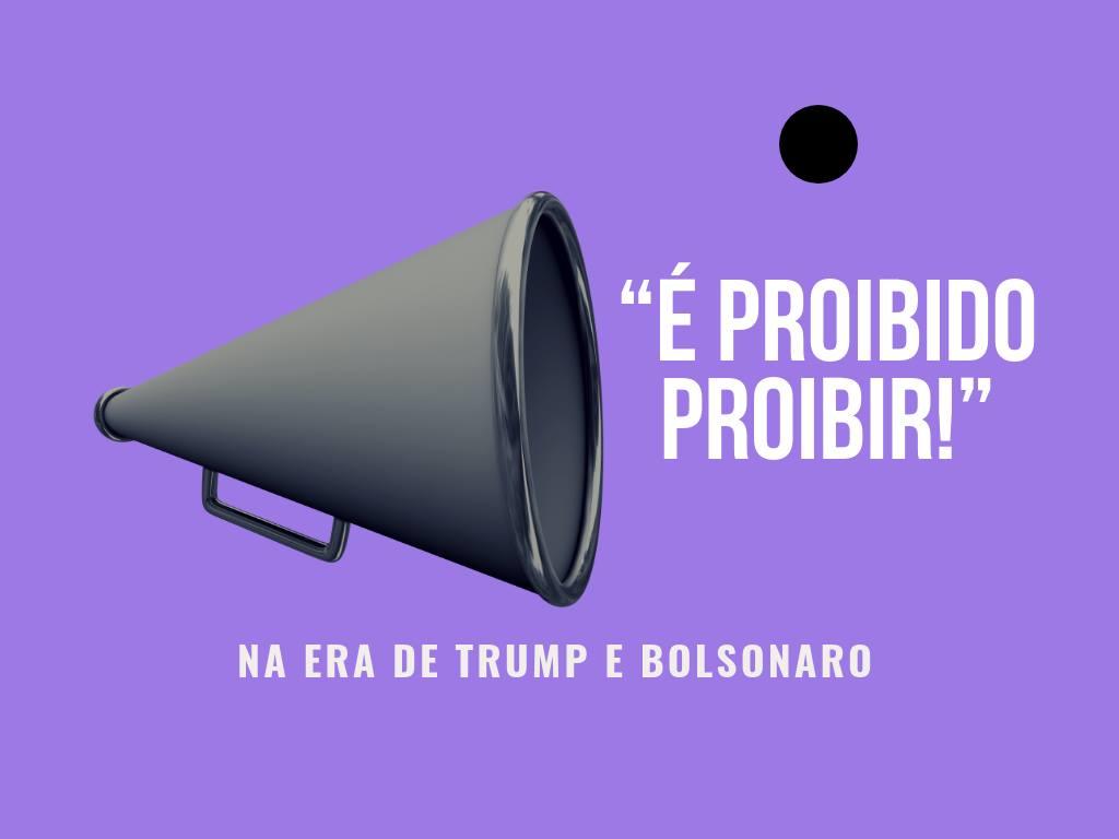 """""""É proibido proibir!"""" na era de Trump e Bolsonaro"""