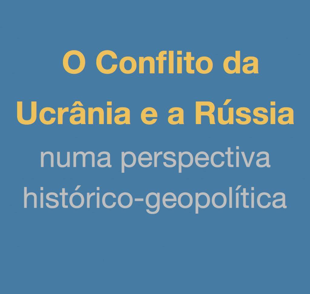 O Conflito da Ucrânia e a Rússia numa Perspectiva Histórico-Geopolítica